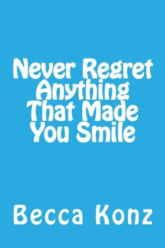 9781475066173: Never Regret anything that made you Smile.
