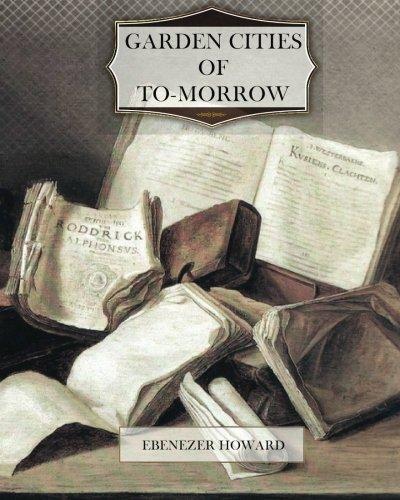 Garden Cities Of To-morrow: Howard, Ebenezer