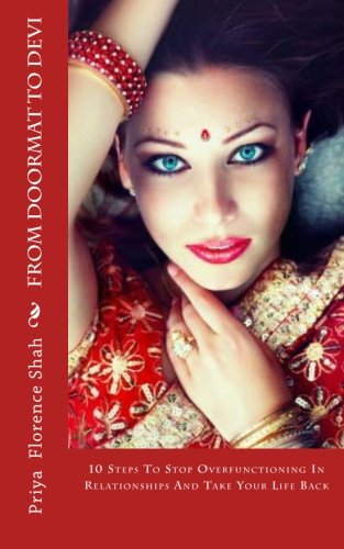 9781475067729: From Doormat to Devi: 10 Steps To Stop Overfunctioning In Relationships And Take Your Life Back