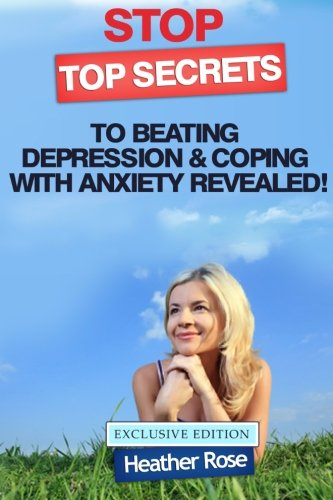 9781475070415: Stop!-Top Secrets To Beating Depression & Coping With Anxiety..Revealed! - Exclusive Edition