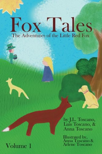 Fox Tales: The Adventures of the Little Red Fox (Volume 1): J. L. Toscano