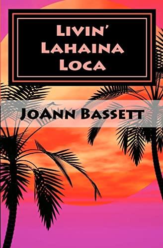 Livin' Lahaina Loca (Island of Aloha): JoAnn B. Haberer