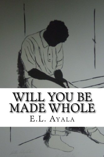 9781475073669: Will You Be Made Whole: E.L. Ayala