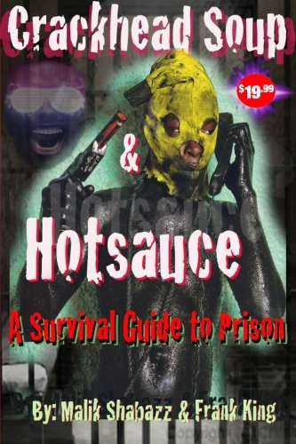 9781475073799: Crackhead Soup and Hotsauce: A Guide to Survive in Prison