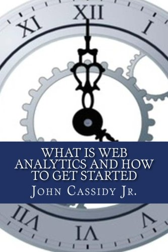 9781475074000: What Is Web Analytics And How To Get Started: An Introduction To The Web Analytics Process