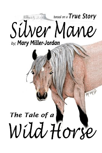 9781475074581: Silver Mane TheTale of a Wild Horse