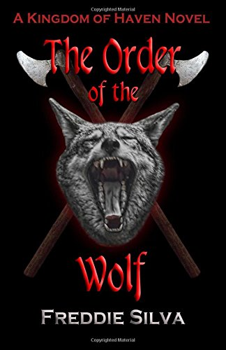 The Order of the Wolf: A Kingdom of Haven Novel (Volume 1): Silva, Freddie