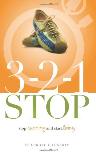 321 Stop: stop running and start living: Lippincott, Lorilee