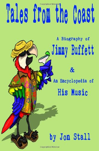9781475077490: Tales from the Coast:: A Biography of Jimmy Buffett & An Encyclopedia of His Music