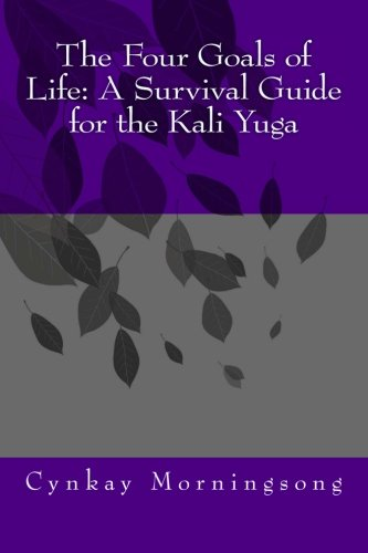 9781475079463: The Four Goals of Life: A Survival Guide for the Kali Yuga
