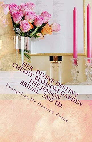 9781475086157: Her Divine Destiny (Cherry Blossom Garden): A Woman's Dreams, Desires, and Passions Revealed in her Search to Find Purpose and Fulfillment in Life (Volume 1)