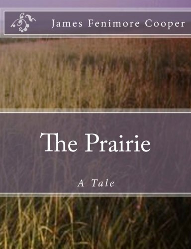 The Prairie: A Tale: Cooper, James Fenimore
