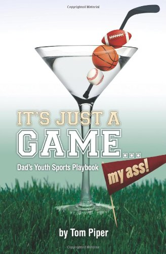 9781475089189: It's Just A Game...My Ass: Dad's Youth Sports Playbook
