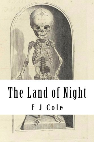 The Land of Night (Paperback): F J Cole