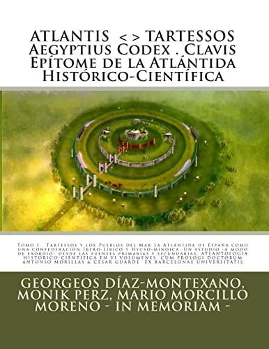 9781475095357: ATLANTIS . TARTESSOS. Aegyptius Codex . Clavis . Epítome de la Atlántida Histórico-Científica . LA ATLÁNTIDA DE ESPAÑA.: LA ATLÁNTIDA DE ESPAÑA. UNA ... y secundarias. Tomo I (Epítome).: Volume 1