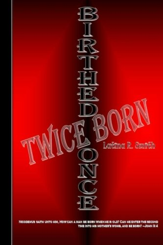 9781475096033: Birthed Once, Twice Born (Volume 1)