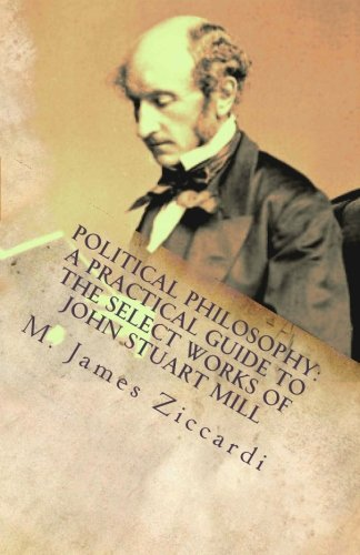 9781475097931: Political Philosophy: A Practical Guide to the Select Works of John Stuart Mill