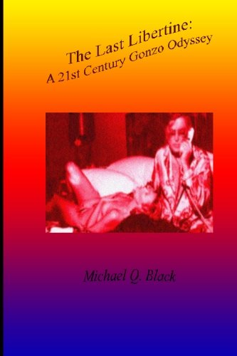 The Last Libertine - A 21st Century Gonzo Odyssey: Michael Q. Black