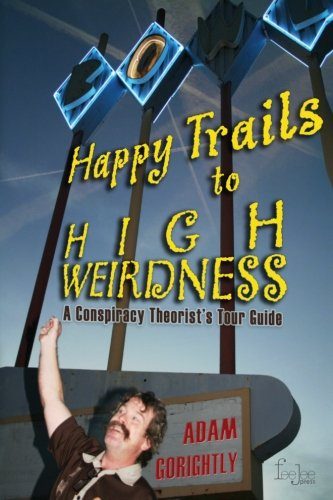 9781475098853: Happy Trails to High Weirdness: A Conspiracy Theorist's Tour Guide