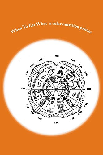 9781475099096: When To Eat What: A solar nutrition primer