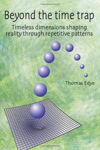 9781475100624: Beyond the time trap: Timeless dimensions shaping reality through repetitive patterns