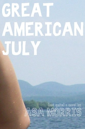 9781475101232: Great American July: (Not Quite a Novel)