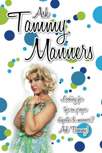 9781475102970: Ask Tammy Manners: Looking for tips on proper etiquette & manners? Ask Tammy! (Volume 1)