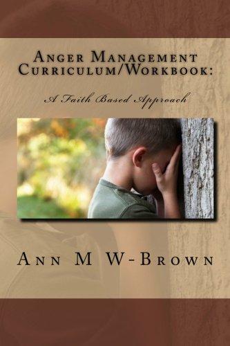 9781475103120: Anger Management Curriculum/Workbook:: A Faith Based Approach