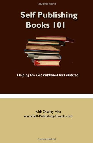 9781475104592: Self Publishing Books 101: Helping You Get Published and Noticed!