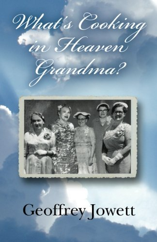 What's Cooking in Heaven Grandma?: Geoffrey Jowett