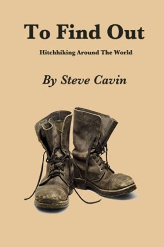 To Find Out: A hitchhikers journey around the world.: Cavin, Steve