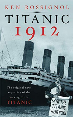 9781475111460: Titanic 1912: The original news reporting of the sinking of the Titanic