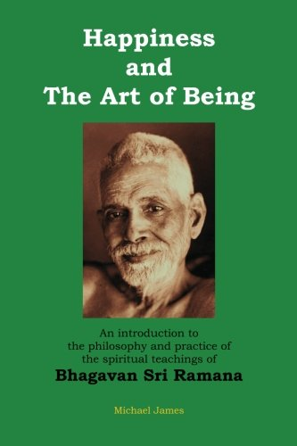 9781475111576: Happiness and the Art of Being: An introduction to the philosophy and practice of the spiritual teachings of Bhagavan Sri Ramana (Second Edition)