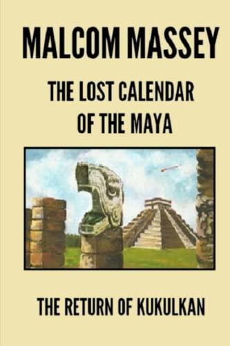 9781475115796: The Lost Calendar of the Maya: The Return of Kukulkan (Volume 3)