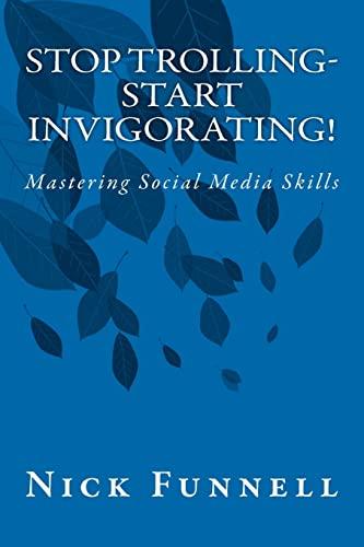 9781475116793: Stop Trolling- Start Invigorating!: Mastering Social Media Skills