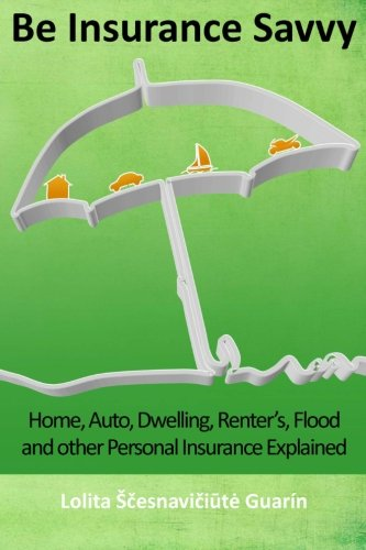 9781475118704: Be Insurance Savvy: Home, Auto, Dwelling, Renter's, Flood and other Personal Insurance Explained