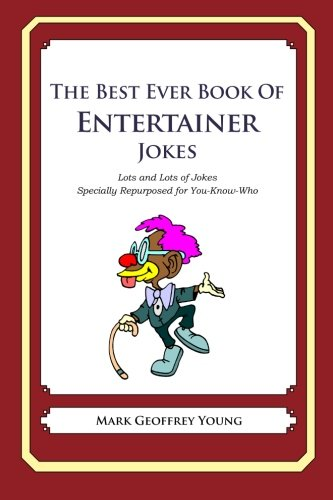 9781475119367: The Best Ever Book of Entertainer Jokes: Lots and Lots of Jokes Specially Repurposed for You-Know-Who