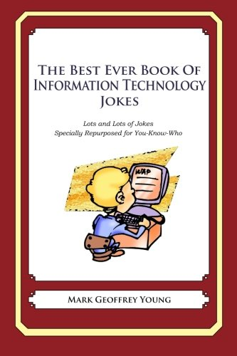 9781475119909: The Best Ever Book of Information Technology Manager Jokes: Lots and Lots of Jokes Specially Repurposed for You-Know-Who