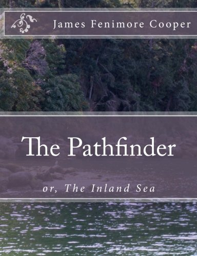 The Pathfinder: or, The Inland Sea: Cooper, James Fenimore