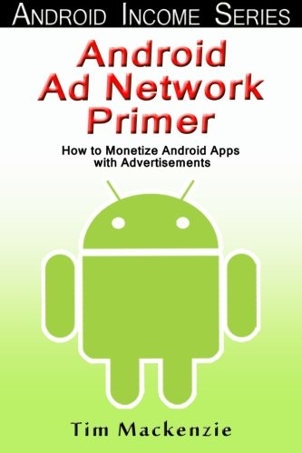 9781475120905: Android Ad Network Primer: How to Monetize Android Apps with Advertisements