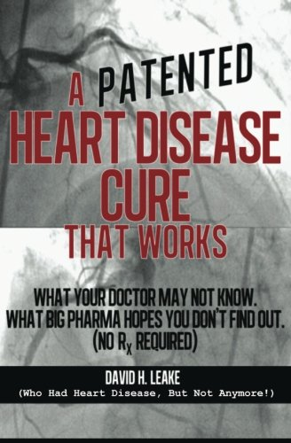 9781475122923: A (Patented) Heart Disease Cure That Works!: What Your Doctor May Not Know. What Big Pharma Hopes You Don't Find Out.