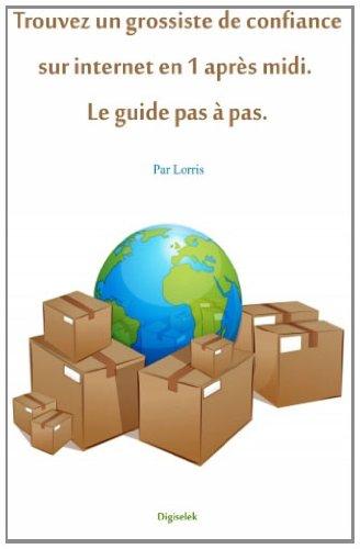 9781475123166: Trouvez un grossiste de confiance sur internet en 1 après midi. Le guide pas à p (French Edition)