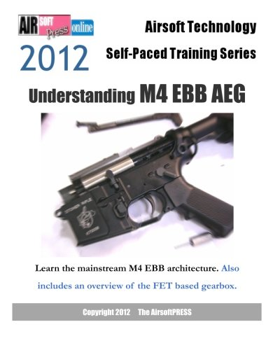 9781475123623: Airsoft Technology Self-Paced Training Series 2012 Understanding M4 EBB AEG: Learn the mainstream M4 EBB architecture. Also includes an overview of the FET based gearbox.