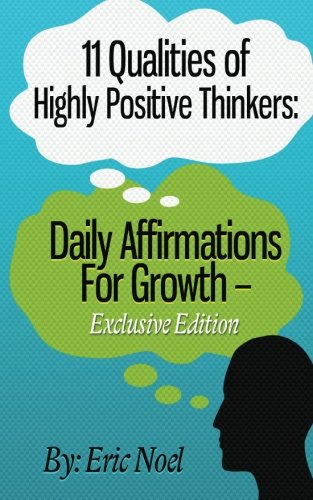 9781475126495: 11 Qualities of Highly Positive Thinkers: Daily Affirmations For Growth