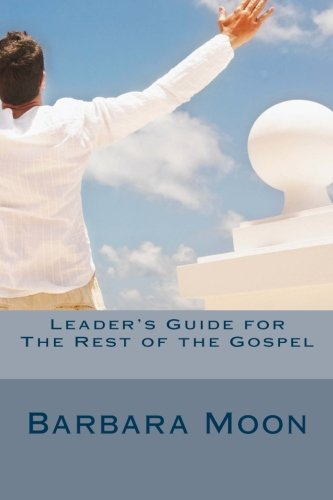 Leader's Guide for The Rest of the Gospel: When the partial Gospel has worn you out: Barbara ...