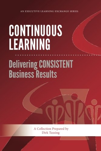 9781475131253: Continuous Learning: Delivering CONSISTENT Business Results (Executive Learning Exchange) (Volume 1)
