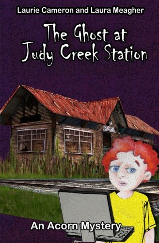 The Ghost at Judy Creek Station: An: Cameron, Laurie