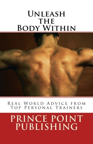 Unleash the Body Within: Real World Advice: Publishing, Prince Point,