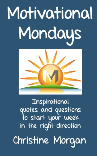 9781475134520: Motivational Mondays: Inspirational quotes and questions to start your week in the right direction