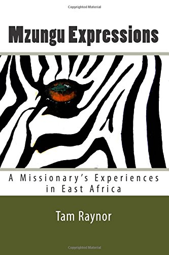Mzungu Expressions: A Missionary's Experiences in East: Tam Raynor